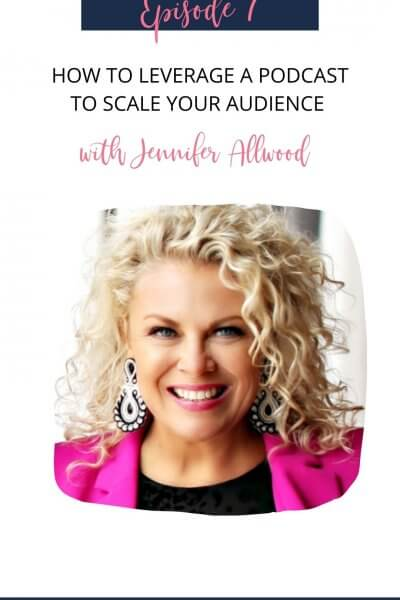 Leveraging a Podcast to Scale your Audience with Jennifer Allwood