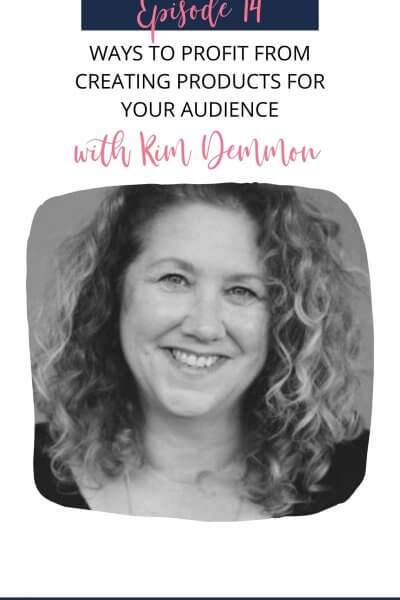 Ways to Profit from Creating Products for Your Audience Kim Demmon