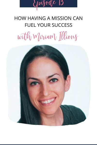 How Having a Mission Can Fuel your Growth with Miriam Illions